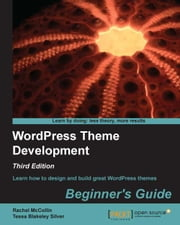 WordPress Theme Development - Beginner's Guide ebook by Rachel McCollin, Tessa Blakeley Silver