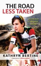 The Road Less Taken - Lessons from a Life Spent Cycling ebook by Kathryn Bertine