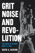 Grit, Noise, and Revolution ebook by David A. Carson