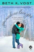 You Made Me Love You: an eShort Sequel to Wish You Were Here ebook by Beth K. Vogt
