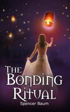 The Bonding Ritual (Girls Wearing Black, Book Four) ebook by Spencer Baum
