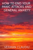 How to end your panic attacks and general anxiety ebook by verman claudiu