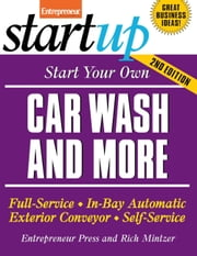 Start Your Own Car Wash and More - Full-Service, In-Bay Automatic, Exterior Conveyor, Self-Service ebook by Entrepreneur Press