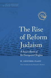 The Rise of Reform Judaism - A Sourcebook of Its European Origins ebook by Rabbi W. Gunther Plaut