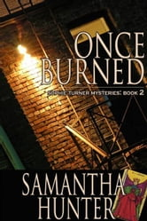 Once Burned: Sophie Turner Mysteries, Book Two ebook by Samantha Hunter