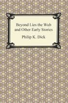 Beyond Lies the Wub and Other Early Stories ekitaplar by Philip K. Dick