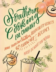 Southern Cooking for Company - More than 200 Southern Hospitality Secrets and Show-Off Recipes ebook by Nicki Pendleton Wood