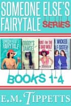Someone Else's Fairytale Box Set - Books 1-4 ebook by E.M. Tippetts