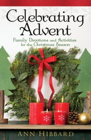 Celebrating Advent - Family Devotions and Activities for the Christmas Season ebook by Ann Hibbard