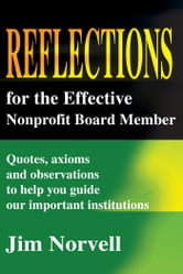 Reflections for the Effective Nonprofit Board Member - Quotes, Axioms and Observations to Help You Guide Our Important Institutions ebook by Jim Norvell