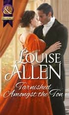 Tarnished Amongst the Ton (Mills & Boon Historical) ebook by Louise Allen