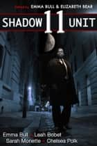 Shadow Unit 11 ebook by Emma Bull