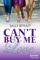 Can't Buy Me Love - « L'amour ne s'achète pas » ebook by Sally Bitout