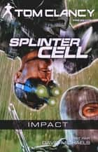 Splinter Cell Impact ebook by David Michaels,Tom Clancy