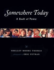 Somewhere Today - A Book of Peace ebook by Shelley Moore Thomas,Eric Futran