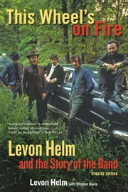 This Wheel's on Fire - Levon Helm and the Story of the Band ebook by Levon Helm,Stephen Davis