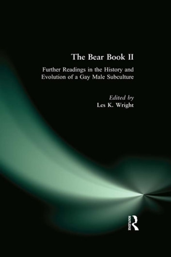 The Bear Book II - Further Readings in the History and Evolution of a Gay Male Subculture ebook by Les Wright