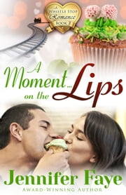 A Moment on the Lips - A Whistle Stop Romance, #3 ebook by Jennifer Faye