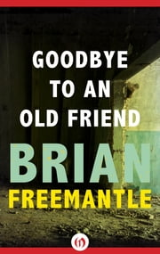 Goodbye to an Old Friend ebook by Brian Freemantle