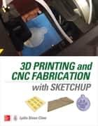 3D Printing and CNC Fabrication with SketchUp ebook by Lydia Sloan Cline