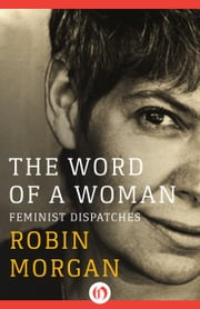 The Word of a Woman - Feminist Dispatches ebook by Robin Morgan