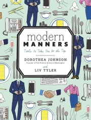 Modern Manners - Tools to Take You to the Top ebook by Dorothea Johnson,Liv Tyler
