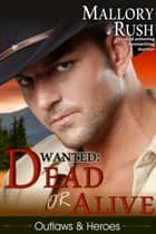Dead or Alive (Outlaws and Heroes, Book 2) ebook by Mallory Rush