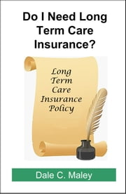 Do I Need Long-Term Care Insurance? ebook by Dale Maley