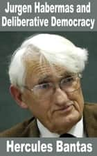 Jurgen Habermas and Deliberative Democracy ebook by Hercules Bantas