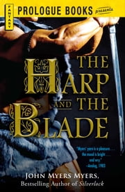 The Harp and the Blade ebook by John Myers Myers