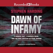 Dawn of Infamy - A Sunken Ship, a Vanished Crew, and the Final Mystery of Pearl Harbor audiobook by Stephen Harding