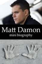 Matt Damon Mini Biography ebook by eBios