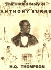 Anthony Burns - The Untold Story of Anthony Burns ebook by H.Q. Thompson