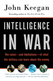 Intelligence in War - Knowledge of the Enemy from Napoleon to Al-Qaeda ebook by John Keegan