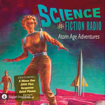 Science Fiction Radio: Atom Age Adventures audiobook by