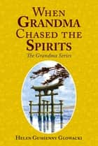 When Grandma Chased The Spirits ebook by Helen Guimenny Glowacki