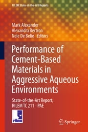 Performance of Cement-Based Materials in Aggressive Aqueous Environments - State-of-the-Art Report, RILEM TC 211 - PAE ebook by Mark Alexander,Alexandra Bertron,Nele De Belie