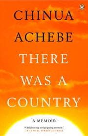 There Was a Country - A Memoir ebook by Chinua Achebe