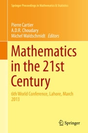 Mathematics in the 21st Century - 6th World Conference, Lahore, March 2013 ebook by Pierre Cartier,A. D. R. Choudary,Michel Waldschmidt