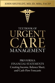 Textbook of Urgent Care Management - Chapter 12, Pro Forma Financial Statements ebook by Glenn Dean,John Shufeldt