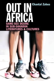 Out in Africa - Same-Sex Desire in Sub-Saharan Literatures & Cultures ebook by Chantal Zabus