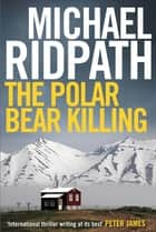 The Polar Bear Killing ebook by Michael Ridpath