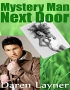 Mystery Man Next Door ebook by Daren Layner