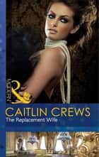 The Replacement Wife (Mills & Boon Modern) ebook by Caitlin Crews