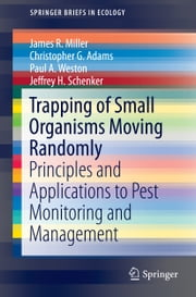 Trapping of Small Organisms Moving Randomly - Principles and Applications to Pest Monitoring and Management ebook by James R. Miller, Christopher G. Adams, Paul A. Weston,...
