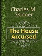 The House Accursed ebook by Charles M. Skinner