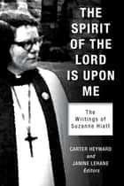 The Spirit of the Lord Is Upon Me ebook by Carter Heyward,Janine Lehane