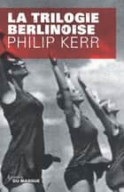 Trilogie berlinoise ebook by Philip Kerr