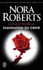 Lieutenant Eve Dallas (Tome 13) - Fascination du crime ebook by Nora Roberts, Sophie Dalle