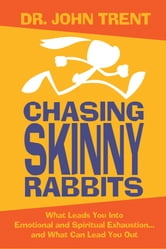 Chasing Skinny Rabbits - What Leads You Into Emotional and Spiritual Exhaustion...and What Can Lead You Out ebook by John Trent